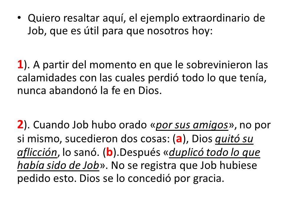 Quiero resaltar aquí, el ejemplo extraordinario de Job, que es útil para que nosotros hoy: