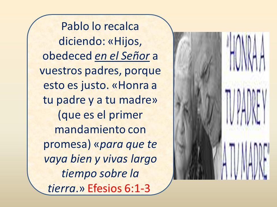 Pablo lo recalca diciendo: «Hijos, obedeced en el Señor a vuestros padres, porque esto es justo.