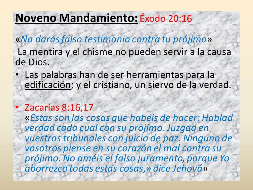 Noveno Mandamiento: Éxodo 20:16 «No darás falso testimonio contra tu prójimo»