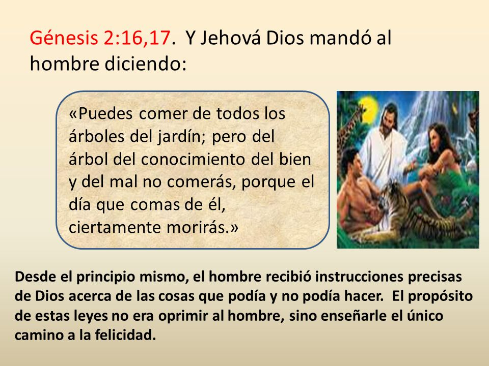 Génesis 2:16,17. Y Jehová Dios mandó al hombre diciendo: