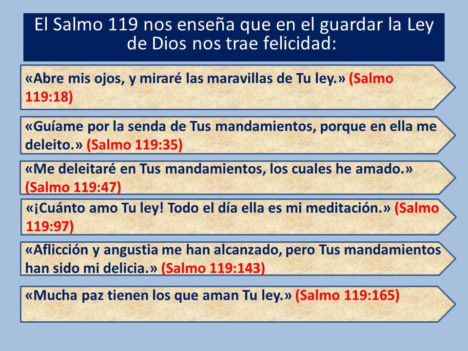 El Salmo 119 nos enseña que en el guardar la Ley de Dios nos trae felicidad: