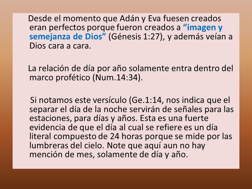 Desde el momento que Adán y Eva fuesen creados eran perfectos porque fueron creados a imagen y semejanza de Dios (Génesis 1:27), y además veían a Dios cara a cara.