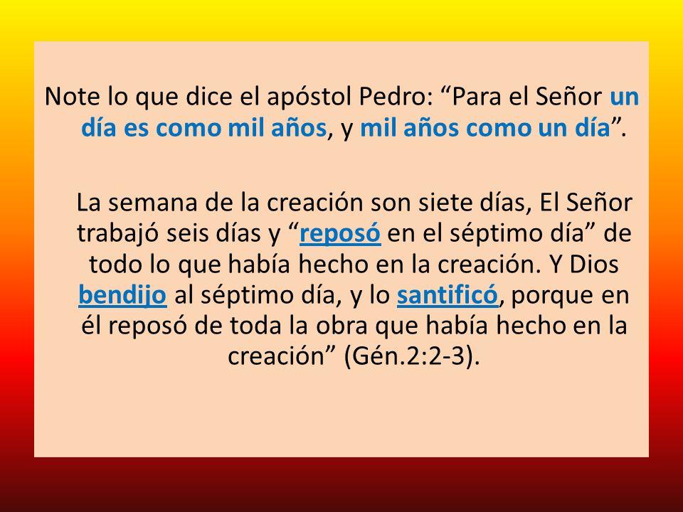 Note lo que dice el apóstol Pedro: Para el Señor un día es como mil años, y mil años como un día .