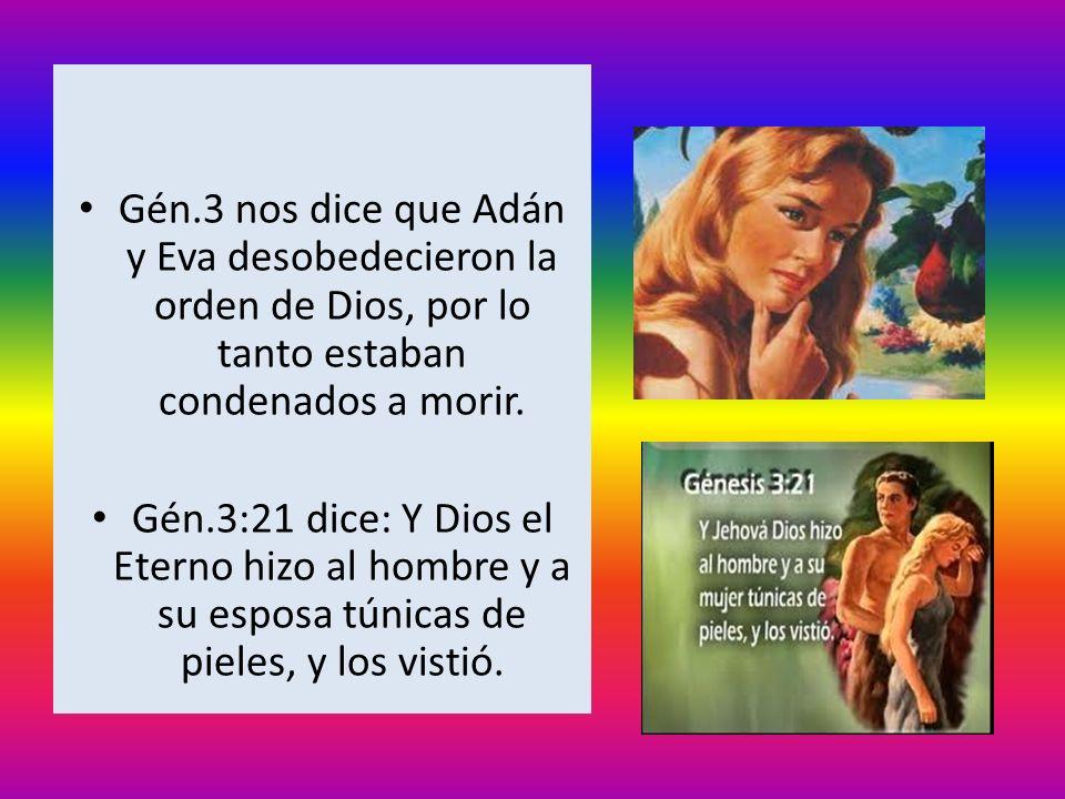 Gén.3 nos dice que Adán y Eva desobedecieron la orden de Dios, por lo tanto estaban condenados a morir.