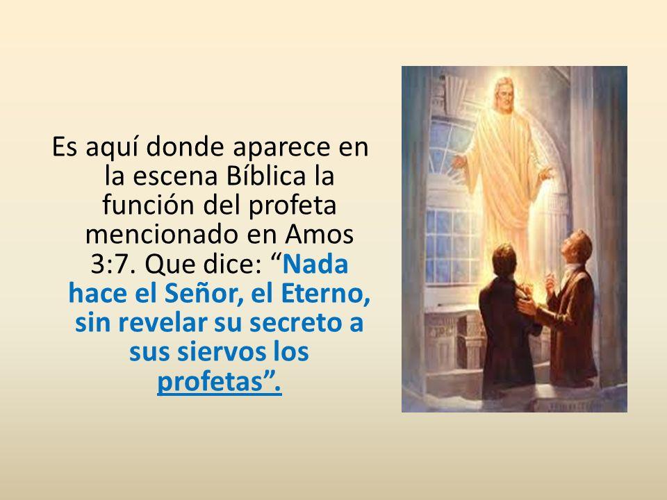 Es aquí donde aparece en la escena Bíblica la función del profeta mencionado en Amos 3:7.