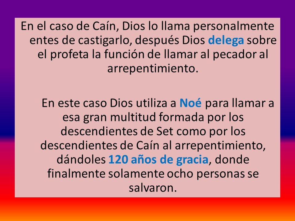 En el caso de Caín, Dios lo llama personalmente entes de castigarlo, después Dios delega sobre el profeta la función de llamar al pecador al arrepentimiento.