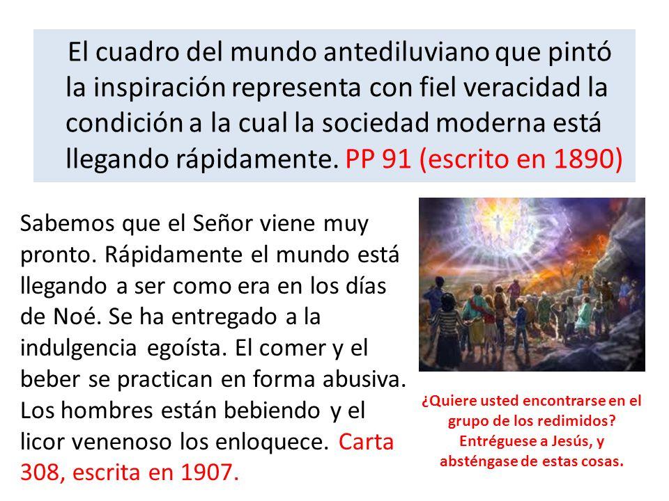 El cuadro del mundo antediluviano que pintó la inspiración representa con fiel veracidad la condición a la cual la sociedad moderna está llegando rápidamente. PP 91 (escrito en 1890)