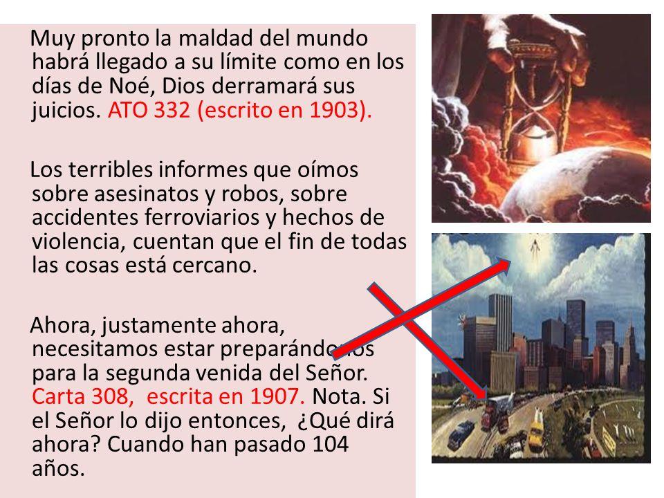 Muy pronto la maldad del mundo habrá llegado a su límite como en los días de Noé, Dios derramará sus juicios. ATO 332 (escrito en 1903).