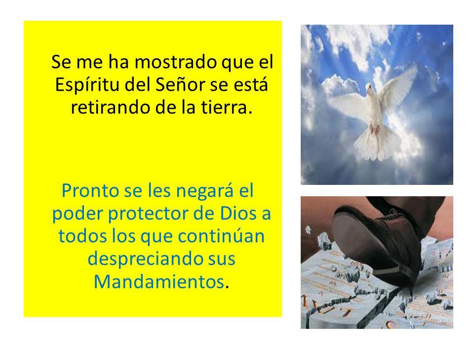 Se me ha mostrado que el Espíritu del Señor se está retirando de la tierra.