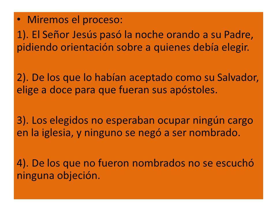 Miremos el proceso: 1). El Señor Jesús pasó la noche orando a su Padre, pidiendo orientación sobre a quienes debía elegir.