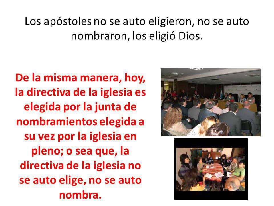 Los apóstoles no se auto eligieron, no se auto nombraron, los eligió Dios.