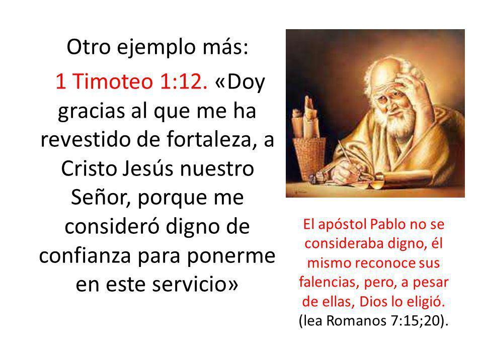Otro ejemplo más: 1 Timoteo 1:12