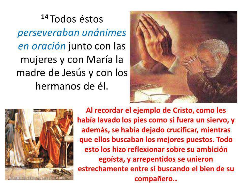 14 Todos éstos perseveraban unánimes en oración junto con las mujeres y con María la madre de Jesús y con los hermanos de él.