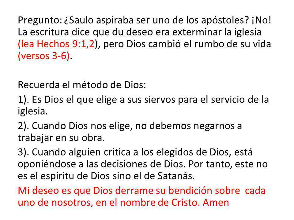 Pregunto: ¿Saulo aspiraba ser uno de los apóstoles. ¡No