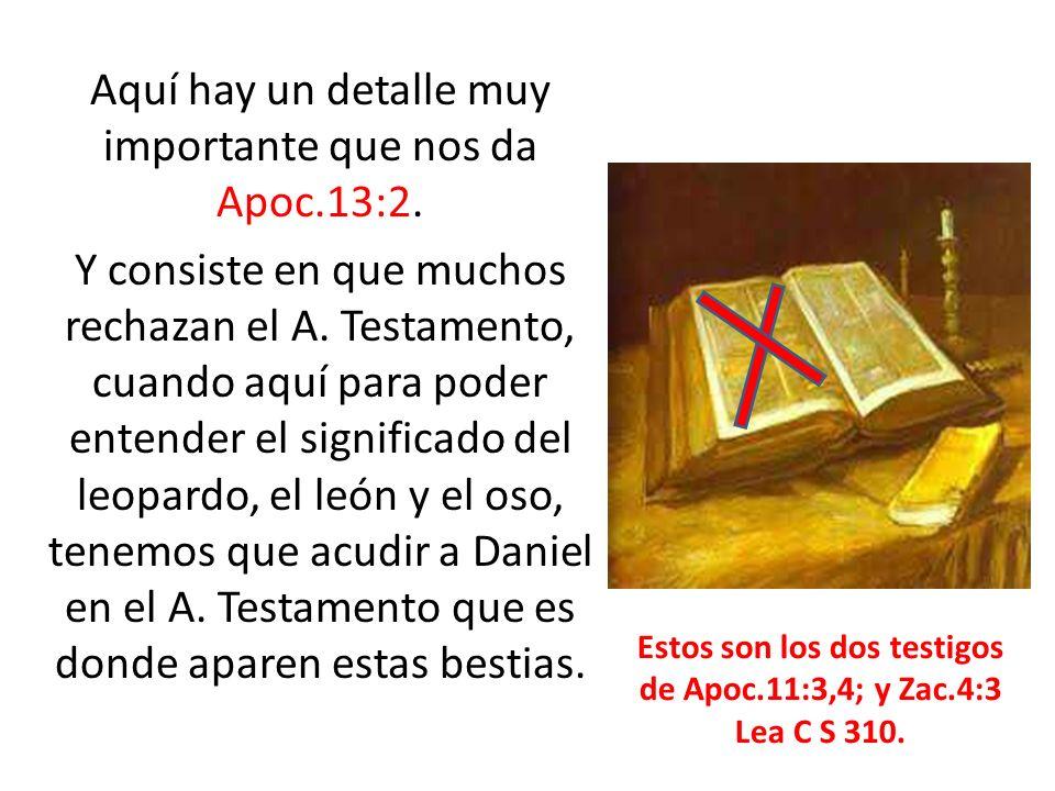 Estos son los dos testigos de Apoc.11:3,4; y Zac.4:3 Lea C S 310.