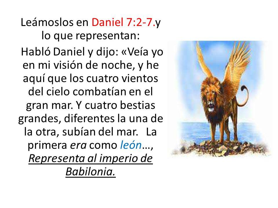 Leámoslos en Daniel 7:2-7.y lo que representan: