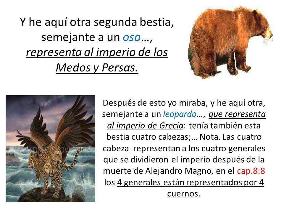 Y he aquí otra segunda bestia, semejante a un oso…, representa al imperio de los Medos y Persas.