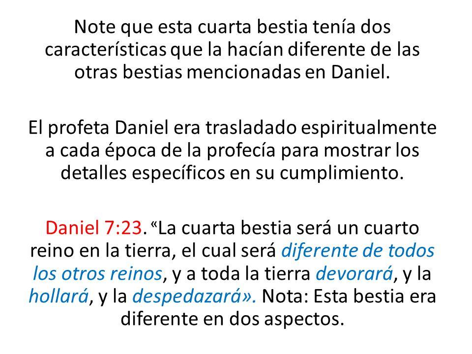 Note que esta cuarta bestia tenía dos características que la hacían diferente de las otras bestias mencionadas en Daniel.