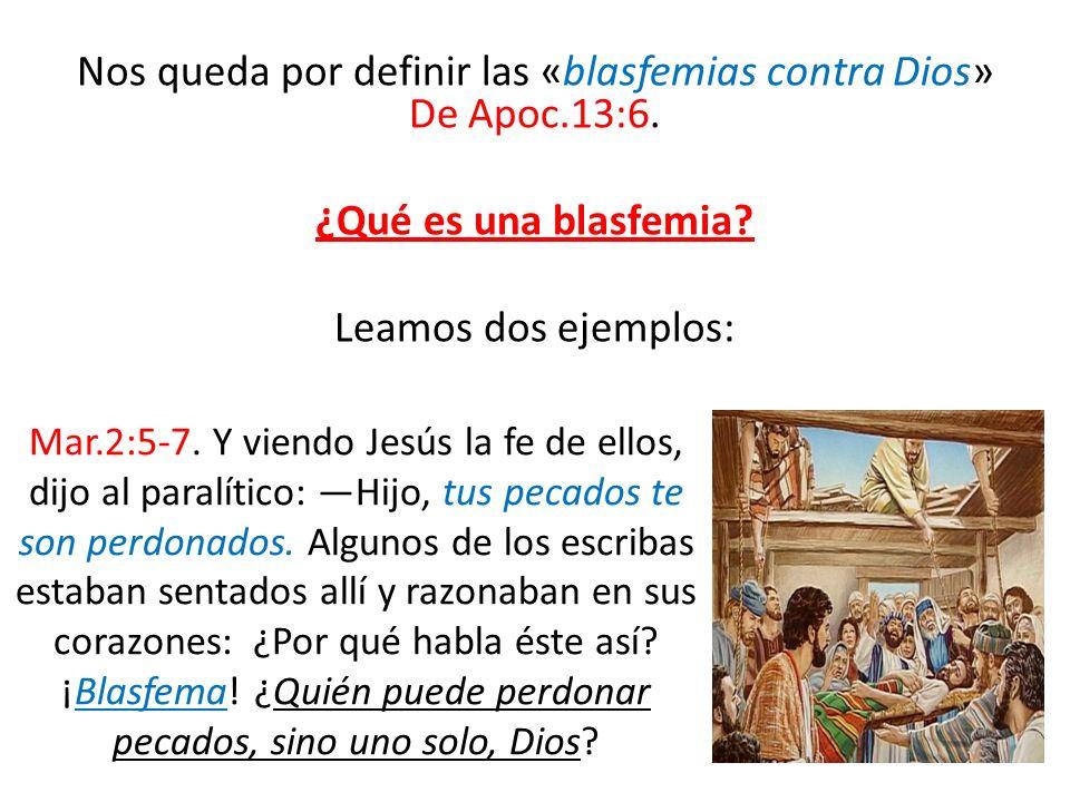Nos queda por definir las «blasfemias contra Dios» De Apoc.13:6.