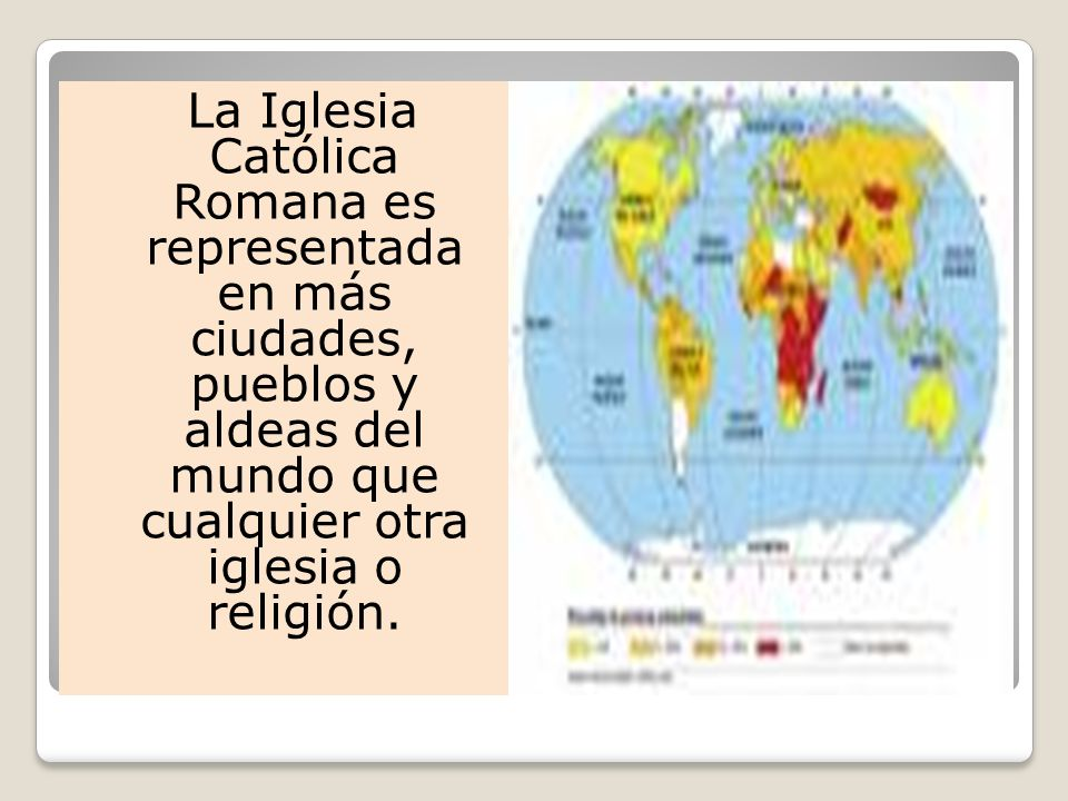 La Iglesia Católica Romana es representada en más ciudades, pueblos y aldeas del mundo que cualquier otra iglesia o religión.