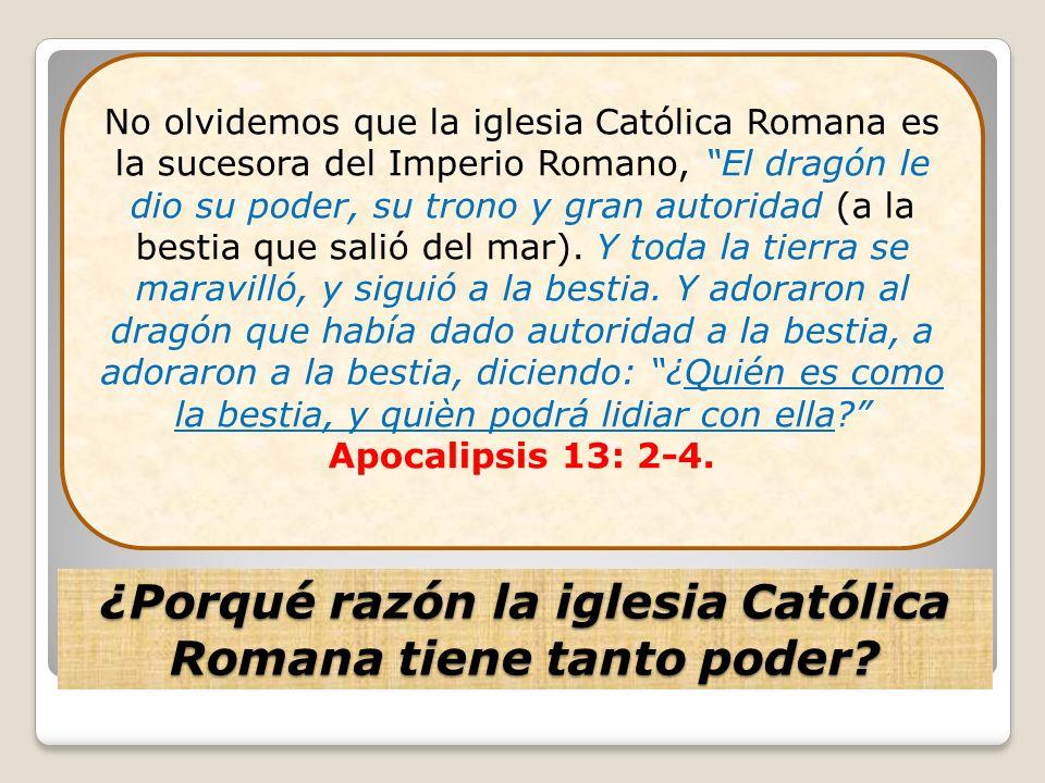 ¿Porqué razón la iglesia Católica Romana tiene tanto poder