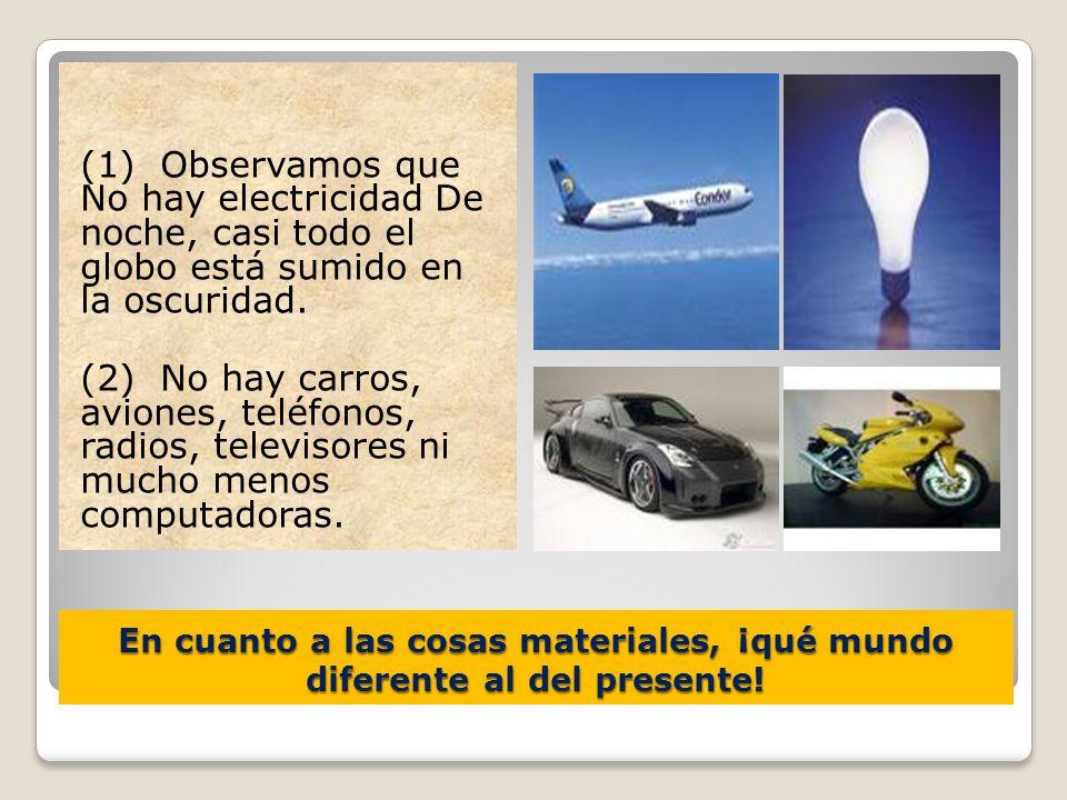 (1) Observamos que No hay electricidad De noche, casi todo el globo está sumido en la oscuridad.