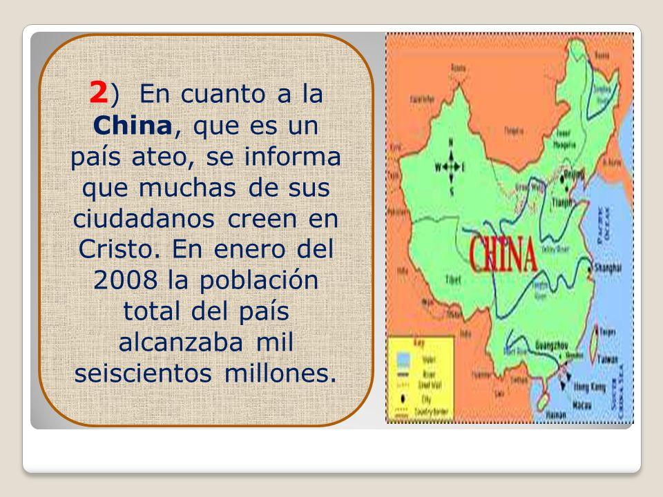 2) En cuanto a la China, que es un país ateo, se informa que muchas de sus ciudadanos creen en Cristo.