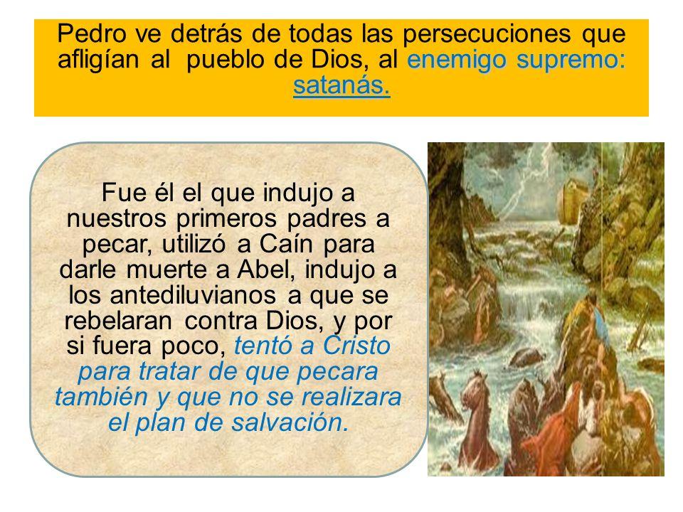 Pedro ve detrás de todas las persecuciones que afligían al pueblo de Dios, al enemigo supremo: satanás.