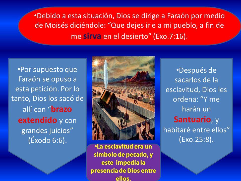Debido a esta situación, Dios se dirige a Faraón por medio de Moisés diciéndole: Que dejes ir e a mi pueblo, a fin de me sirva en el desierto (Exo.7:16).