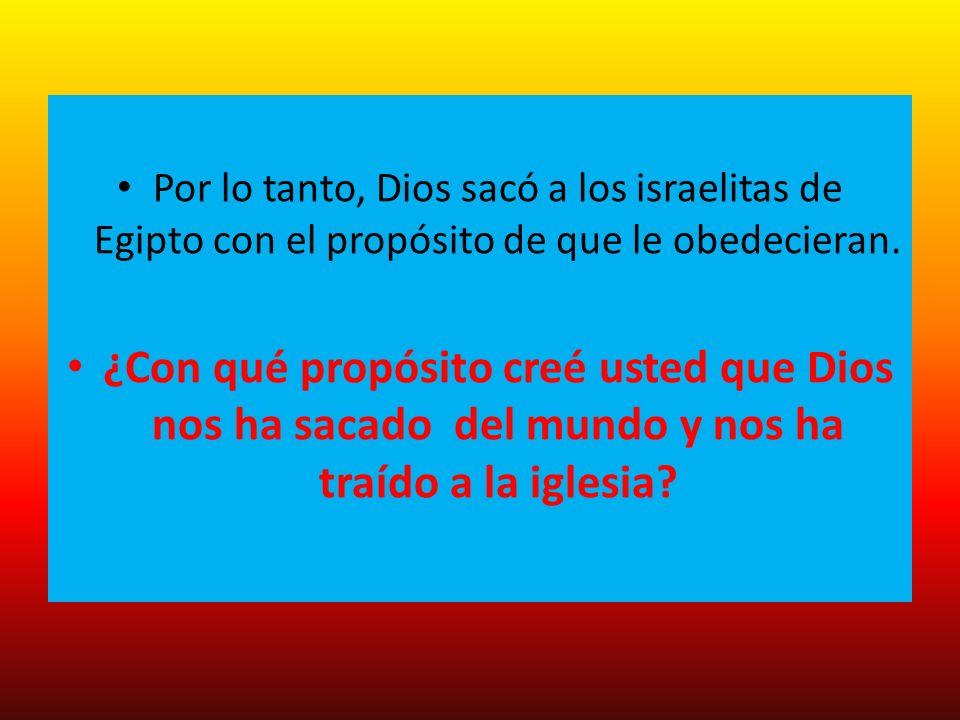 Por lo tanto, Dios sacó a los israelitas de Egipto con el propósito de que le obedecieran.