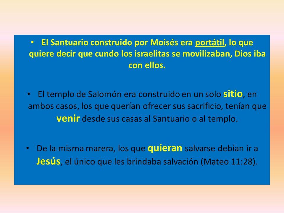 El Santuario construido por Moisés era portátil, lo que quiere decir que cundo los israelitas se movilizaban, Dios iba con ellos.