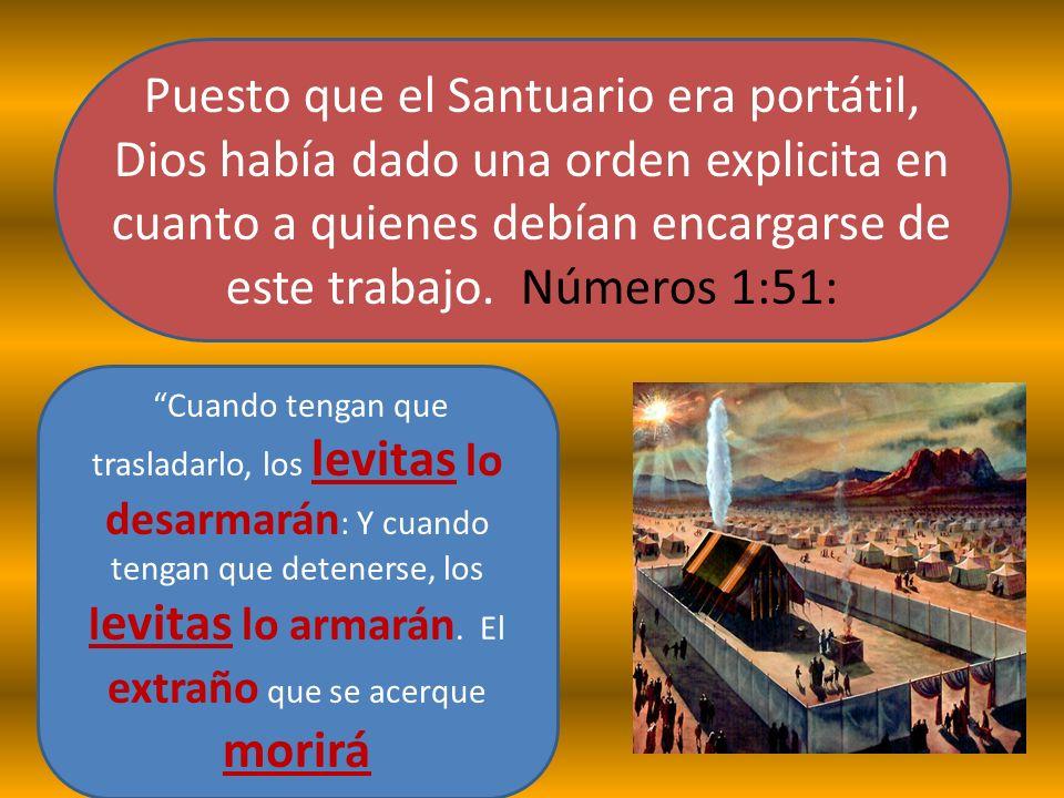 Puesto que el Santuario era portátil, Dios había dado una orden explicita en cuanto a quienes debían encargarse de este trabajo. Números 1:51: