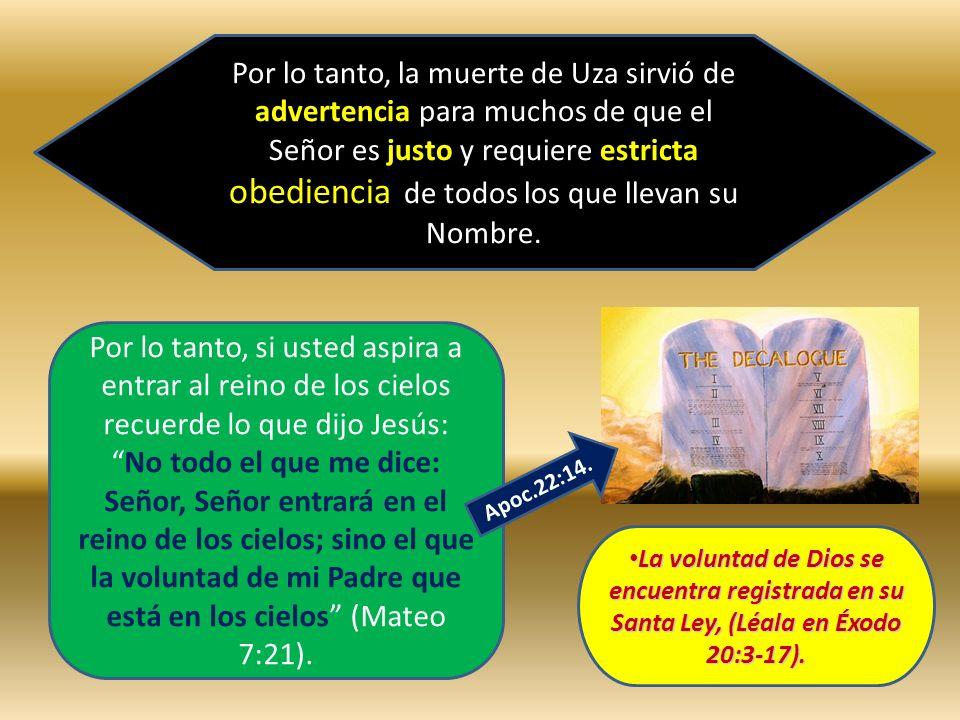 Por lo tanto, la muerte de Uza sirvió de advertencia para muchos de que el Señor es justo y requiere estricta obediencia de todos los que llevan su Nombre.