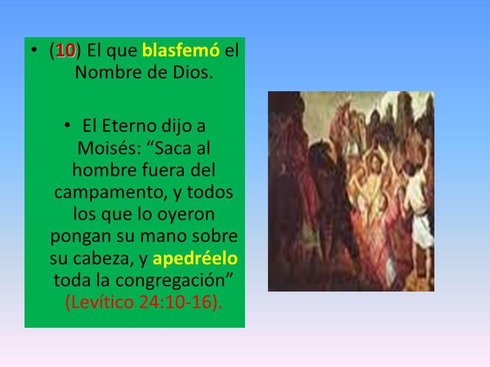 (10) El que blasfemó el Nombre de Dios.
