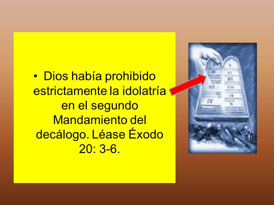Dios había prohibido estrictamente la idolatría en el segundo Mandamiento del decálogo.