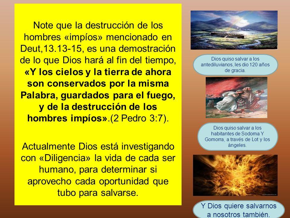 Note que la destrucción de los hombres «impíos» mencionado en Deut,13
