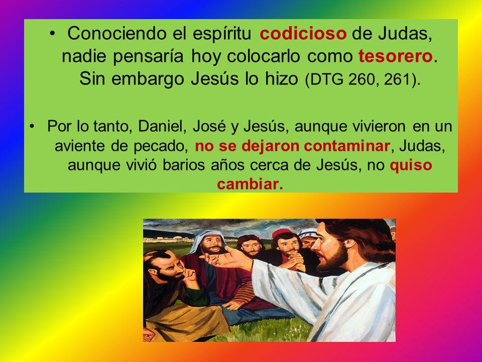 Conociendo el espíritu codicioso de Judas, nadie pensaría hoy colocarlo como tesorero. Sin embargo Jesús lo hizo (DTG 260, 261).