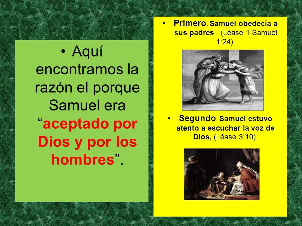 Primero. Samuel obedecía a sus padres . (Léase 1 Samuel 1:24).