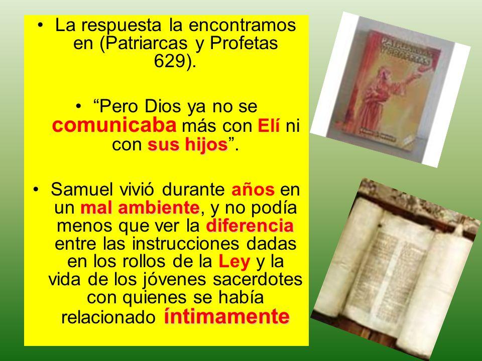 La respuesta la encontramos en (Patriarcas y Profetas 629).
