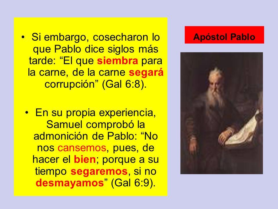 Si embargo, cosecharon lo que Pablo dice siglos más tarde: El que siembra para la carne, de la carne segará corrupción (Gal 6:8).