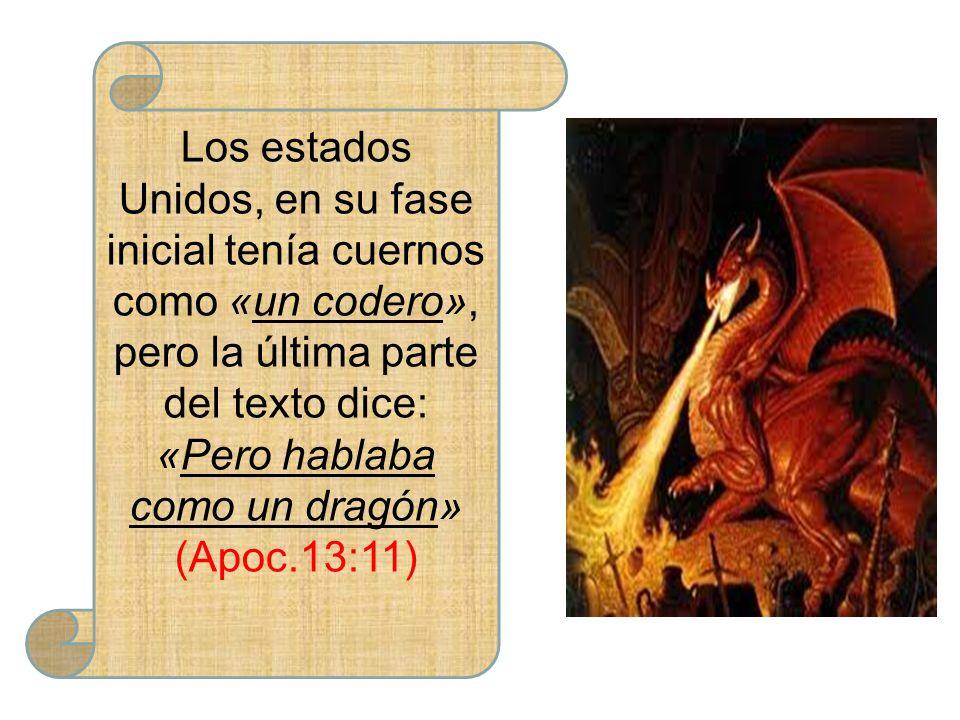 Los estados Unidos, en su fase inicial tenía cuernos como «un codero», pero la última parte del texto dice: «Pero hablaba como un dragón»