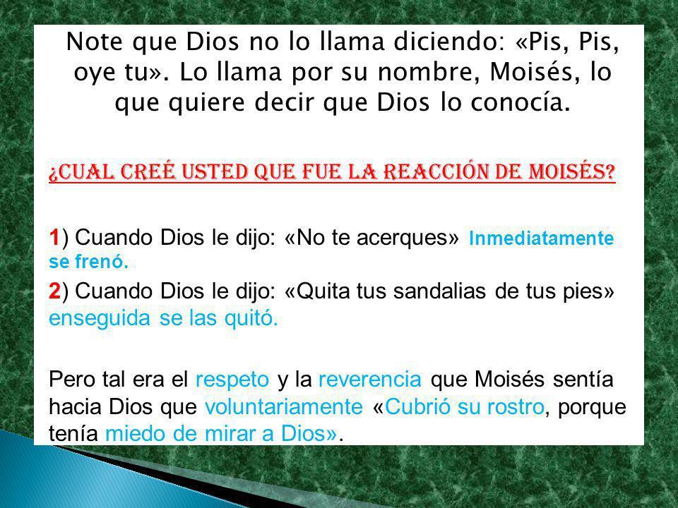Note que Dios no lo llama diciendo: «Pis, Pis, oye tu»
