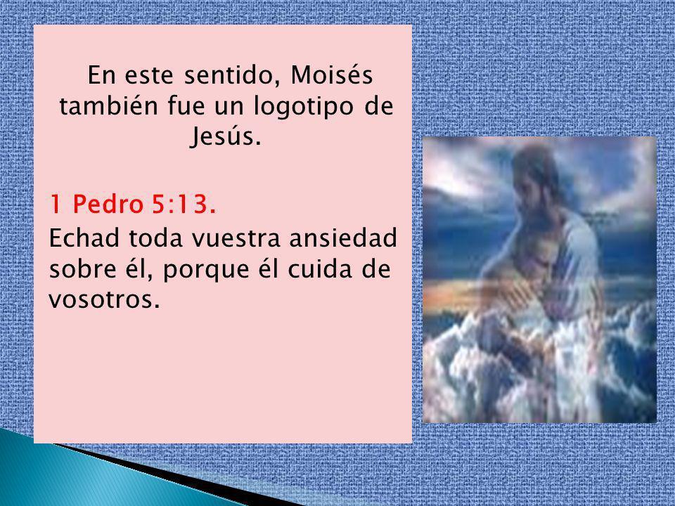 En este sentido, Moisés también fue un logotipo de Jesús. 1 Pedro 5:13