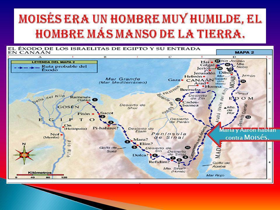 Moisés era un hombre muy humilde, el hombre más manso de la tierra.