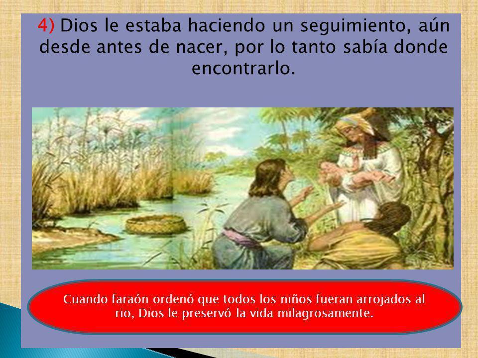 4) Dios le estaba haciendo un seguimiento, aún desde antes de nacer, por lo tanto sabía donde encontrarlo.