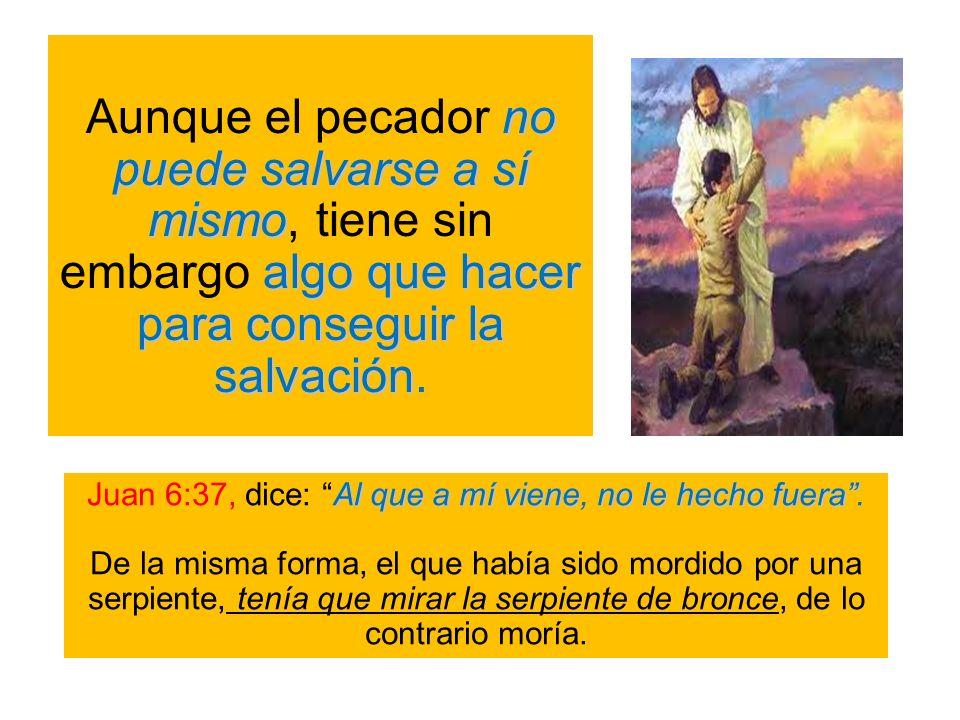Juan 6:37, dice: Al que a mí viene, no le hecho fuera .