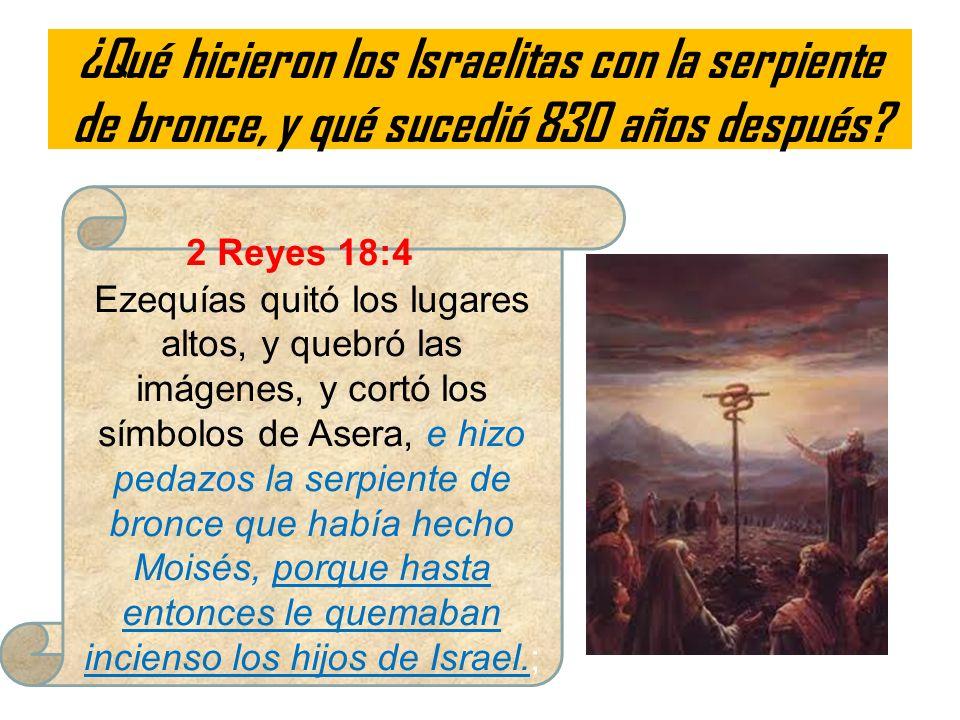¿Qué hicieron los Israelitas con la serpiente de bronce, y qué sucedió 830 años después