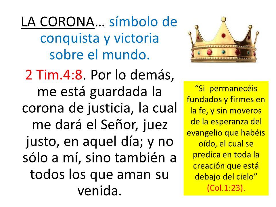 LA CORONA… símbolo de conquista y victoria sobre el mundo.