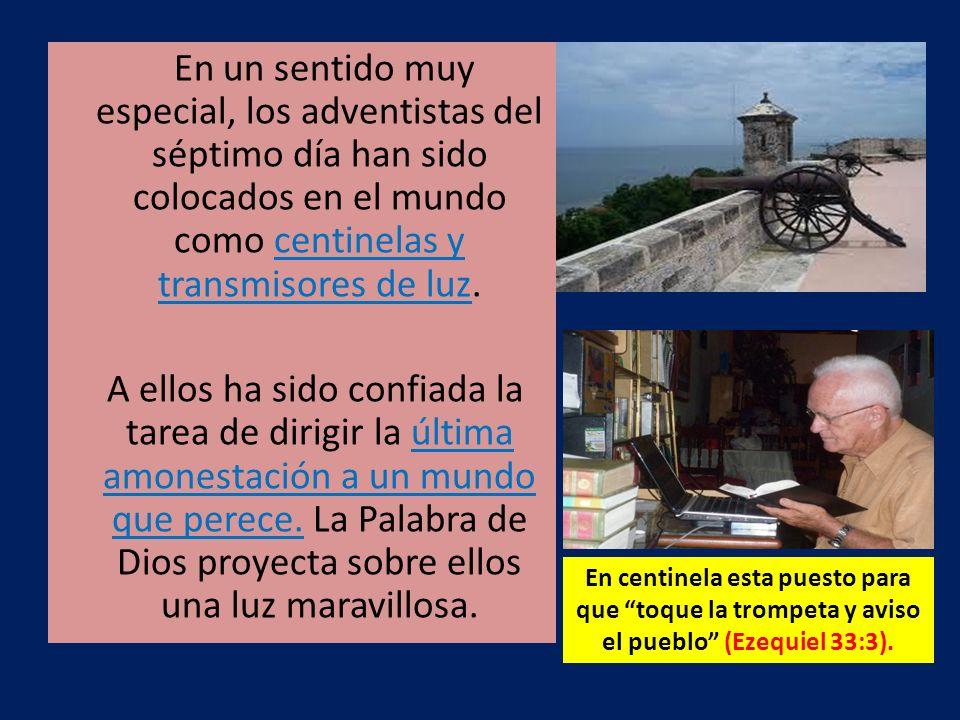 En un sentido muy especial, los adventistas del séptimo día han sido colocados en el mundo como centinelas y transmisores de luz.
