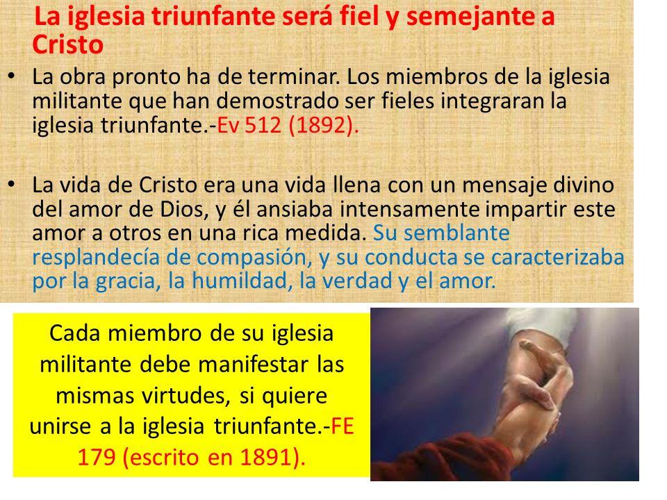 La iglesia triunfante será fiel y semejante a Cristo